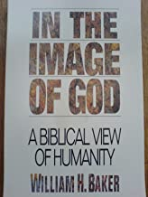 In the Image of God a Biblical View of Humanity