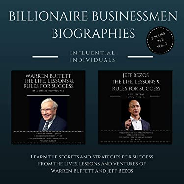 Billionaire Businessmen Biographies: 2 books in 1! (Vol. 2): Warren Buffett: The Life, Lessons & Rules for Success and Jeff Bezos: The Life, Lessons & Rules for Success