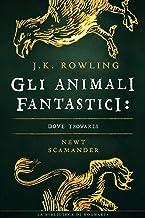 Gli Animali Fantastici: dove trovarli (I libri della Biblioteca di Hogwarts Vol. 1)