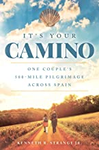 It`s Your Camino: One Couple`s 500-mile Pilgrimage across Spain