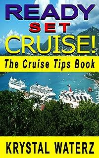 READY, SET, CRUISE!: The Cruise Tips Book (Cruise Ship Travel Guide 1)