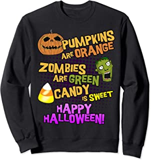 Pumpkins Are Orange Zombies Are Green Happy Halloween Sweatshirt