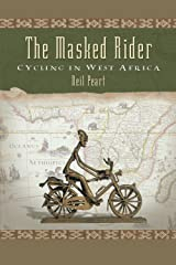 The Masked Rider: Cycling in West Africa Kindle Edition