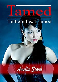 Tamed Tethered & Trained (Puppy-girl Discipline Book 1)