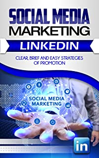 Social Media Marketing: Linkedin. Clear, Brief and Easy Strategies of Promotion (SMM Book 3)