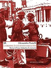 L'ordine è già stato eseguito: Roma, le Fosse Ardeatine, la memoria (Italian Edition)
