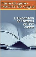 L'Exposition de Moscou et l'art russe (French Edition)