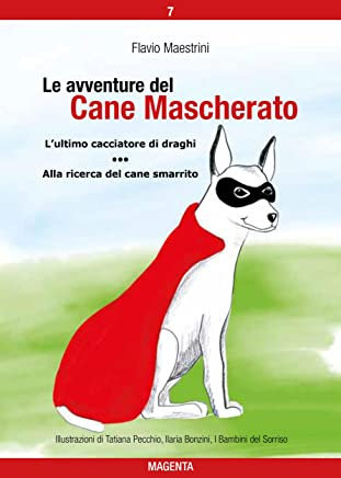 Le avventure del Cane Mascherato (volume 7): L'ultimo cacciatore di draghi - Alla ricerca del cane smarrito
