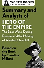 Summary and Analysis of Hero of the Empire: The Boer War, a Daring Escape, and the Making of Winston Churchill: Based on t...