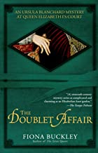 The Doublet Affair: An Ursula Blanchard Mystery at Queen Elizabeth I's Court (Ursula Blanchard Mysteries (Paperback))