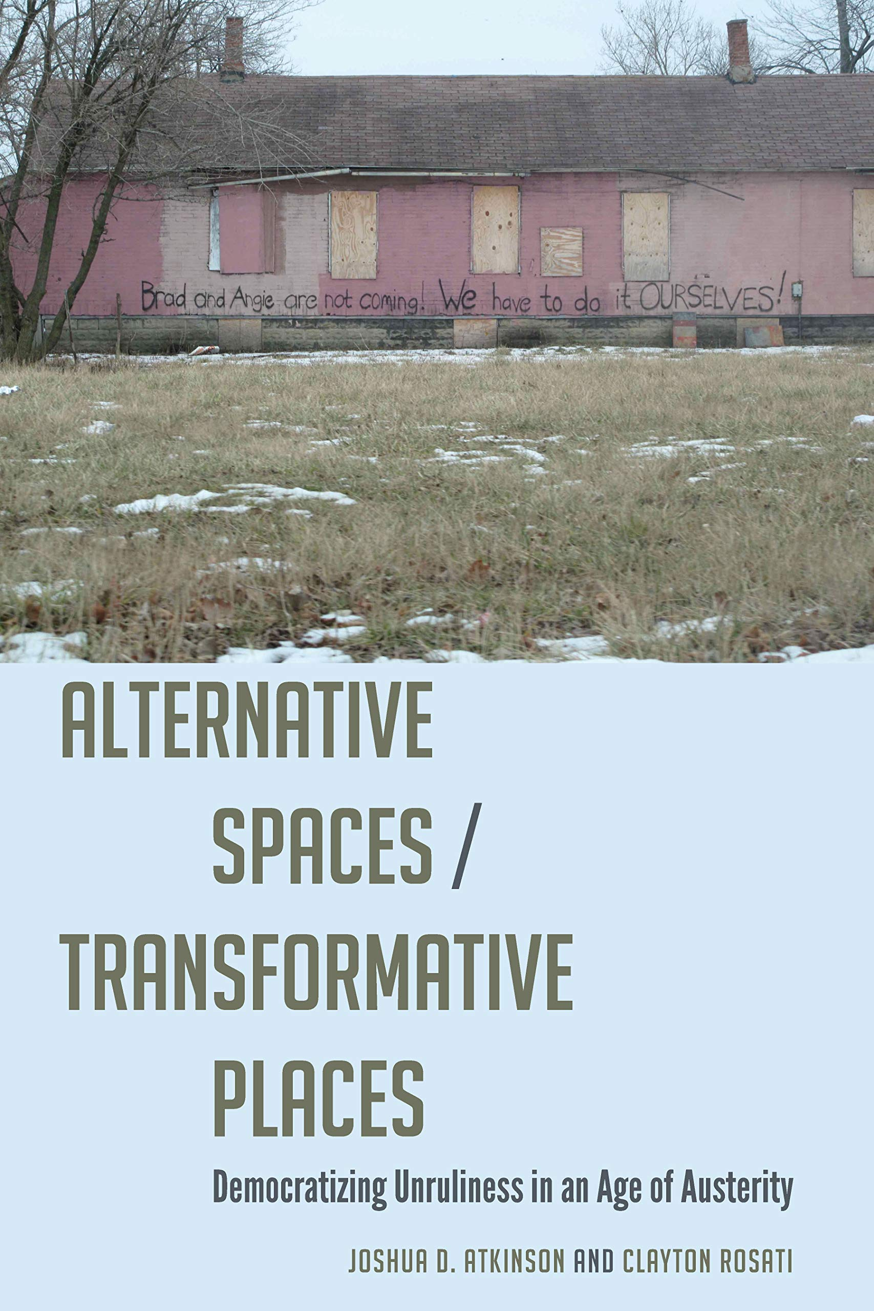 Alternative Spaces/Transformative Places: Democratizing Unruliness in an Age of Austerity (Frontiers in Political Communication Book 41)