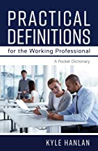 Practical Definitions for the Working Professional: A Pocket Dictionary