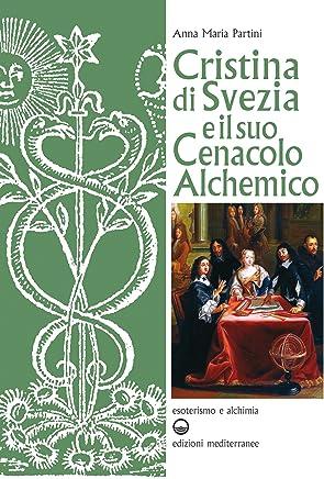Cristina di Svezia e il suo Cenacolo Alchemico (Esoterismo e alchimia)