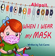 When I Wear My Mask: Encouraging Children to Protect The Elderly & Prevent Virus Spread While Still Having Fun (Abigail and the Magical Bicycle Book 1) PDF