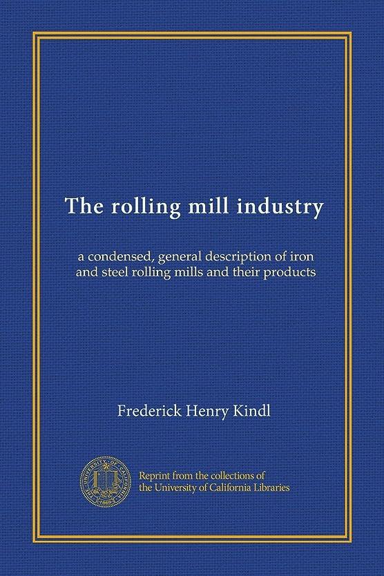 先タイムリーなクレジットThe rolling mill industry: a condensed, general description of iron and steel rolling mills and their products