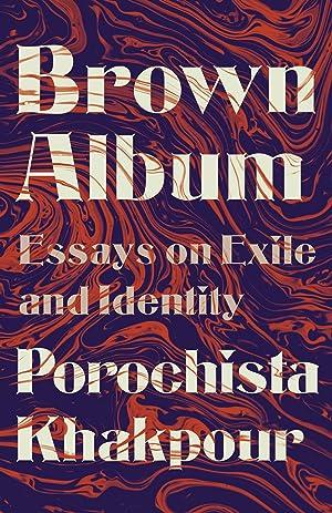 The Brown Album by Porochista Khakpour