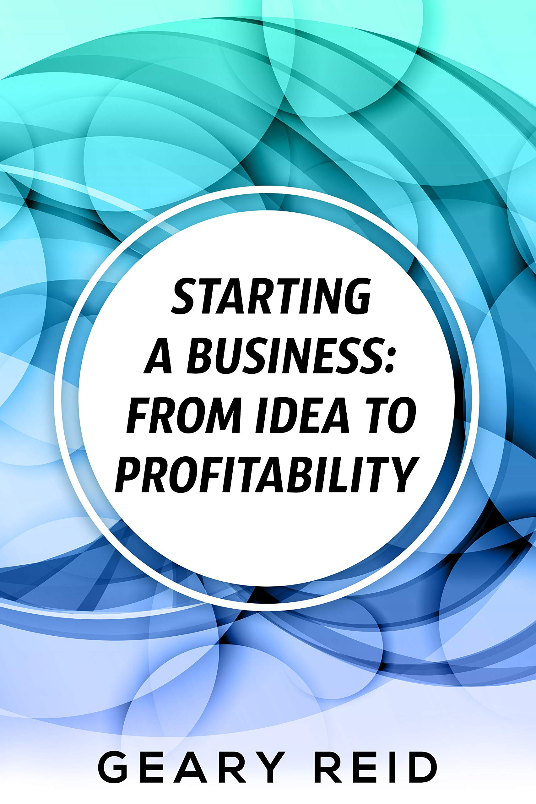 Starting a Business: From Idea to Profitability: Geary Reid offers a helpful guide to getting a business off the ground.