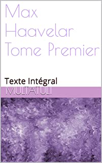 Max Haavelar Tome Premier: Texte Intégral (French Edition)
