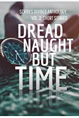 Dread Naught but Time: Scribes Divided Anthology, Vol. 2: Short Stories Kindle Edition