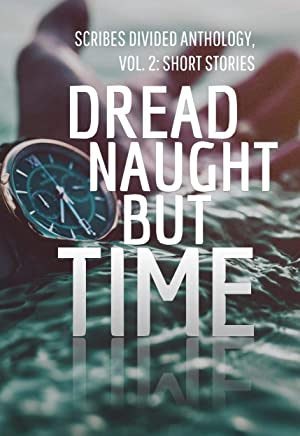 Dread Naught but Time: Scribes Divided Anthology, Vol. 2: Short Stories (English Edition)