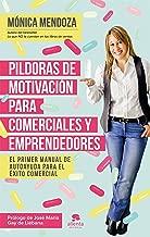 Píldoras de motivación para comerciales y emprendedores: El primer manual de autoayuda para el éxito comercial (Spanish Edition)
