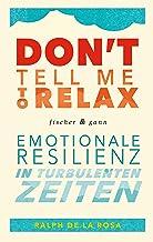 Don't tell me to relax: Emotionale Resilienz in turbulenten Zeiten (German Edition)