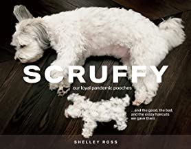 Scruffy: Our loyal pandemic pooches and the good, the bad, and the crazy haircuts we gave them Book PDF