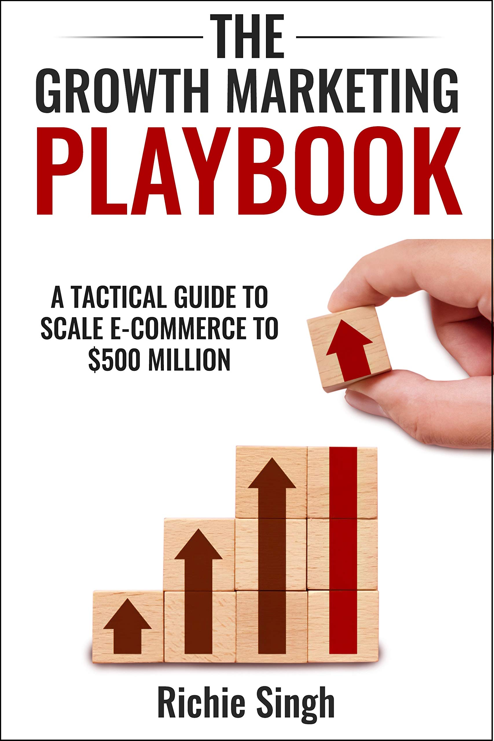Download The Growth Marketing Playbook: A Tactical Guide To Scale E-commerce To $500 Million (English Edition) 