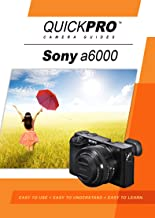 Sony A6000 Instructional by QuickPro Camera Guides