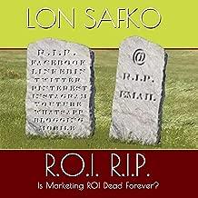 R.O.I. R.I.P.: Is Marketing ROI Dead Forever?