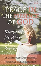 Peace in the Presence of God: Devotionals for Women with Anxiety (Christian Devotional Collaborations)