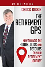 The Retirement GPS: How to Avoid the Roadblocks and Detours on Your Retirement Journey