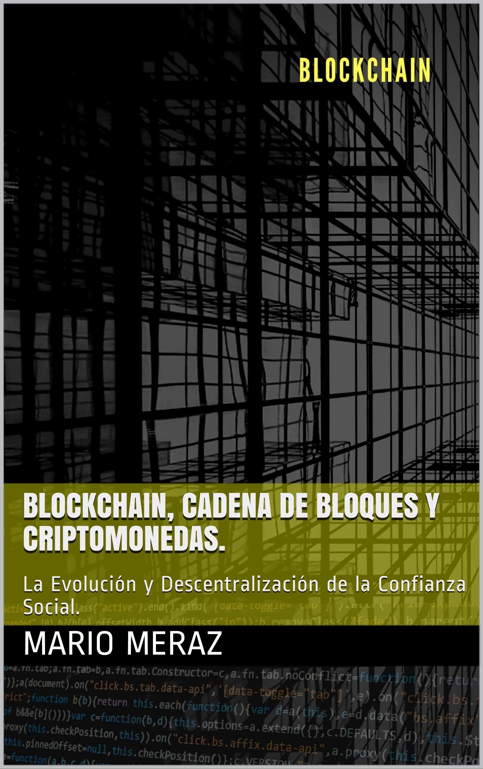 Blockchain, Cadena de Bloques y Criptomonedas. : La Evolución y Descentralización de la Confianza Social. (Spanish Edition)