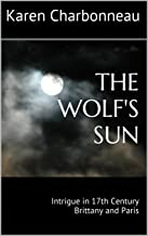 THE WOLF'S SUN: Intrigue in 17th Century Brittany and Paris (English Edition)