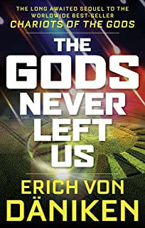 The Gods Never Left Us: The Long Awaited Sequel to the Worldwide Best-seller Chariots of the Gods (English Edition)