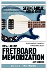 Bass Guitar Fretboard Memorization: Memorize and Begin Using the Entire Fretboard Quickly and Easily (Seeing Music) Kindle Edition