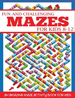 Fun and Challenging Mazes for Kids 8-12: An Amazing Maze Activity Book for Kids