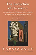 The Seduction of Unreason: The Intellectual Romance with Fascism from Nietzsche to Postmodernism, Second Edition