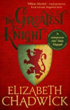 The Greatest Knight: A gripping novel about William Marshal - one of England's forgotten heroes (English Edition)