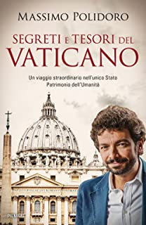 Segreti e tesori del Vaticano. Un viaggio straordinario nell'unico Stato Patrimonio dell'Umanità