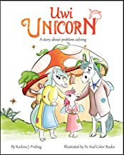 Uwi Unicorn: A Story About Problem Solving (Coping with Fussy and Frustrating Feelings)