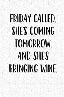Friday Called She's Coming Tomorrow And She's Bringing Wine: A 6x9 Inch Matte Softcover Notebook Journal With 120 Blank Lined Pages And A Funny Wine Loving Cover Slogan