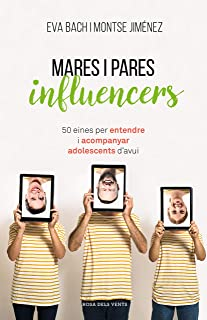 Mares i pares influencers: 50 eines per entendre i acompanyar adolescents d'avui (Catalan Edition)