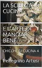 LA SCIENZA IN CUCINA E L'ARTE DI MANGIAR BENE: CHICCHE DI CUCINA 4 (Italian Edition)