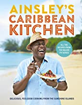 Ainsley's Caribbean Kitchen: Delicious, Feelgood Home Cooking From the Sunshine Islands