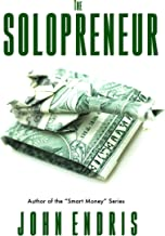 The Solopreneur: Your Guide To Running A One Person Business: (For Authors, Artists, Freelancers, and Hustlers) Book 1