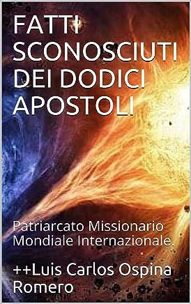 FATTI SCONOSCIUTI DEI DODICI APOSTOLI: Patriarcato Missionario Mondiale Internazionale. (Storia della chiesa Vol. 3)