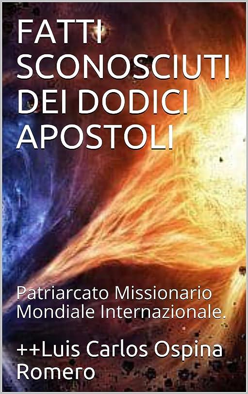 パイロットロンドン布FATTI SCONOSCIUTI DEI DODICI APOSTOLI: Patriarcato Missionario Mondiale Internazionale. (Storia della chiesa Vol. 3) (Italian Edition)
