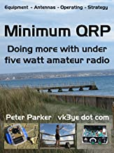 Minimum QRP: Doing more with under five watt amateur radio (English Edition)