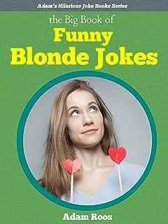 The Big Book of Blonde Jokes - Popular Blonde Jokes Just for Laughs (Adam's Hilarious Joke Books 2)